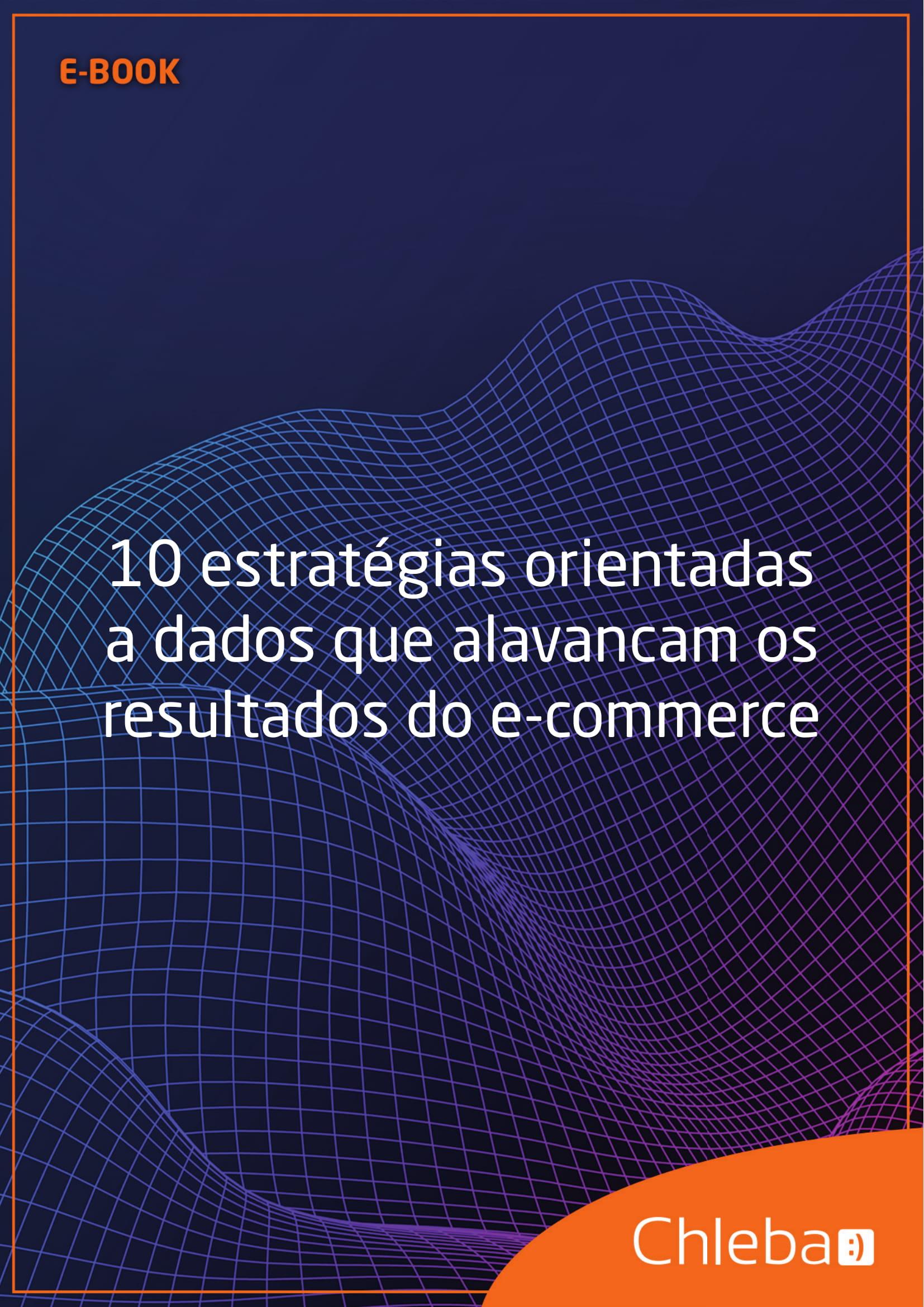 10 estratégias orientadas a dados que alavancam os resultados do e-commerce